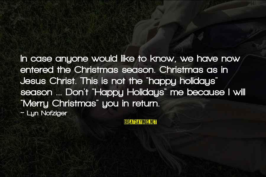 You Will Be Happy Without Me Sayings By Lyn Nofziger: In case anyone would like to know, we have now entered the Christmas season. Christmas
