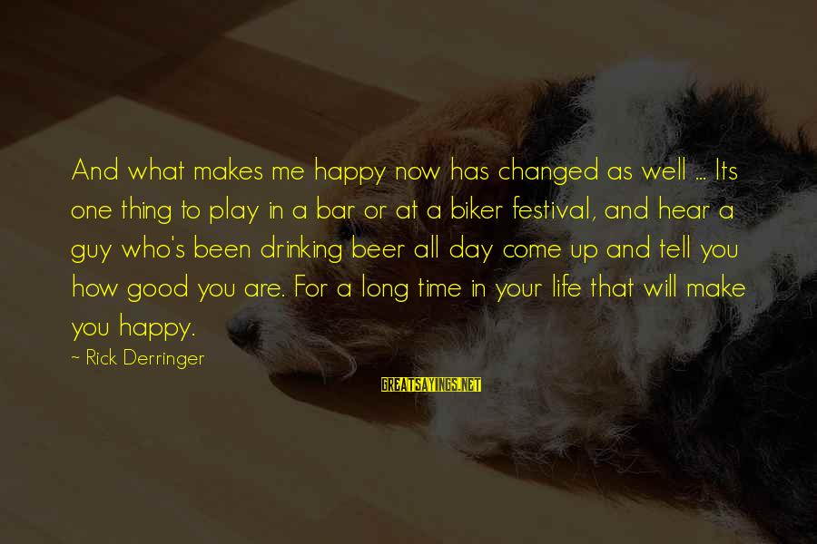You Will Be Happy Without Me Sayings By Rick Derringer: And what makes me happy now has changed as well ... Its one thing to