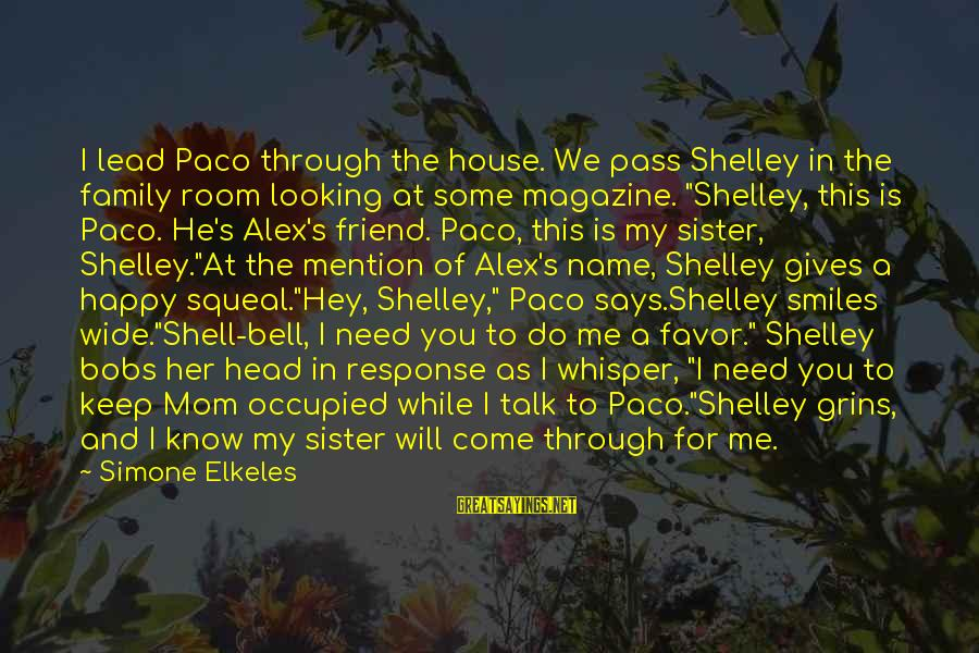 You Will Be Happy Without Me Sayings By Simone Elkeles: I lead Paco through the house. We pass Shelley in the family room looking at