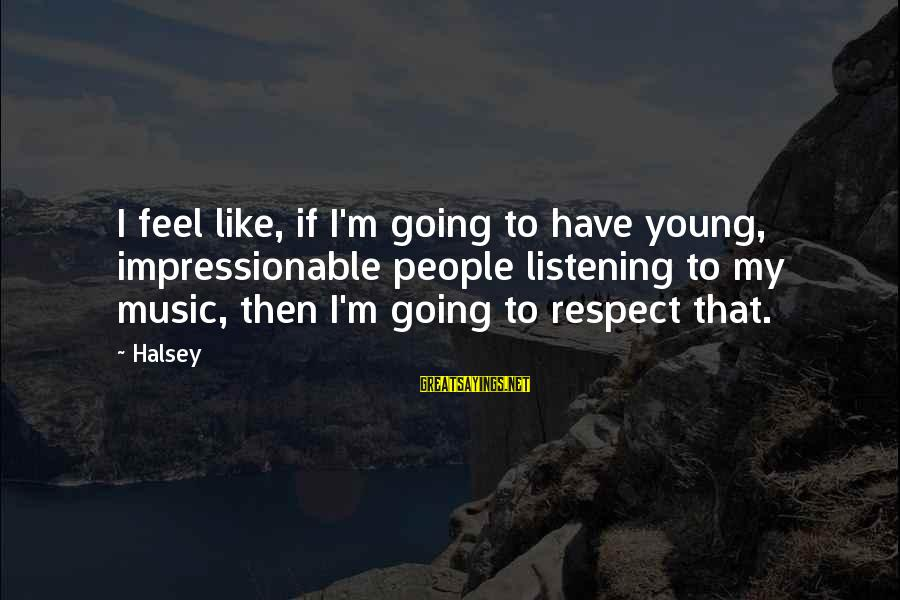 Young And Impressionable Sayings By Halsey: I feel like, if I'm going to have young, impressionable people listening to my music,