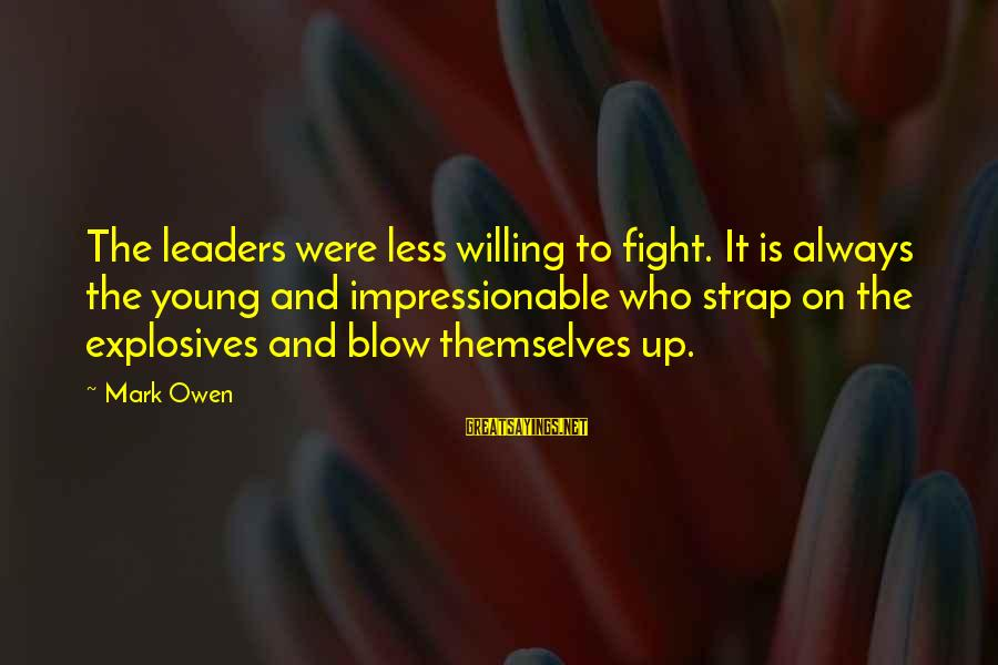 Young And Impressionable Sayings By Mark Owen: The leaders were less willing to fight. It is always the young and impressionable who