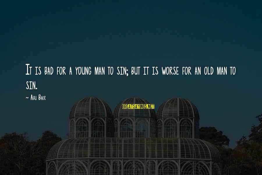 Young But Old Sayings By Abu Bakr: It is bad for a young man to sin; but it is worse for an