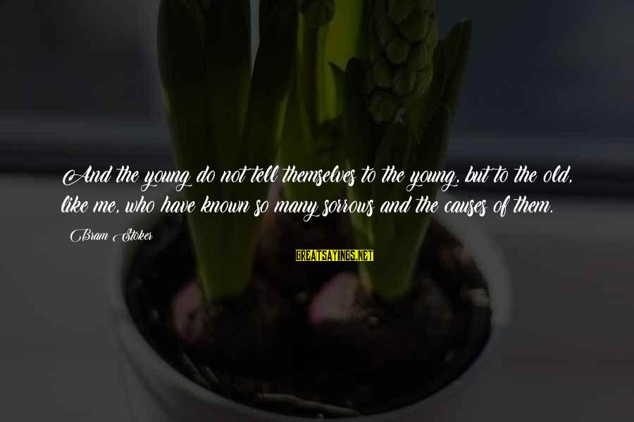 Young But Old Sayings By Bram Stoker: And the young do not tell themselves to the young, but to the old, like