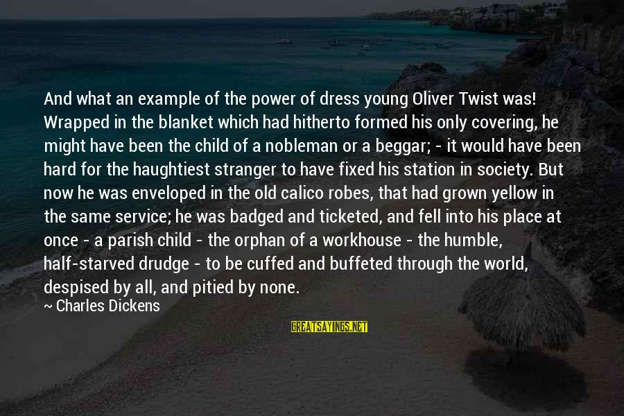 Young But Old Sayings By Charles Dickens: And what an example of the power of dress young Oliver Twist was! Wrapped in
