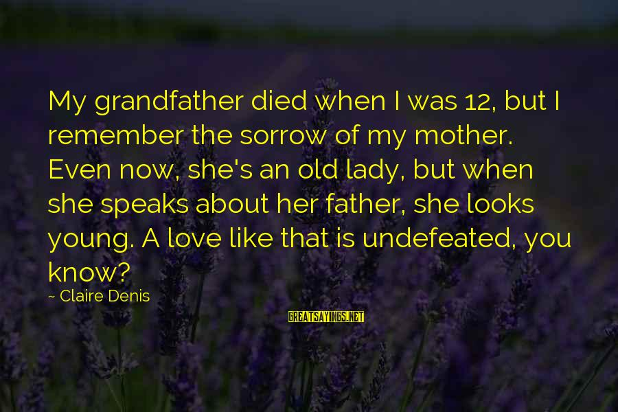 Young But Old Sayings By Claire Denis: My grandfather died when I was 12, but I remember the sorrow of my mother.