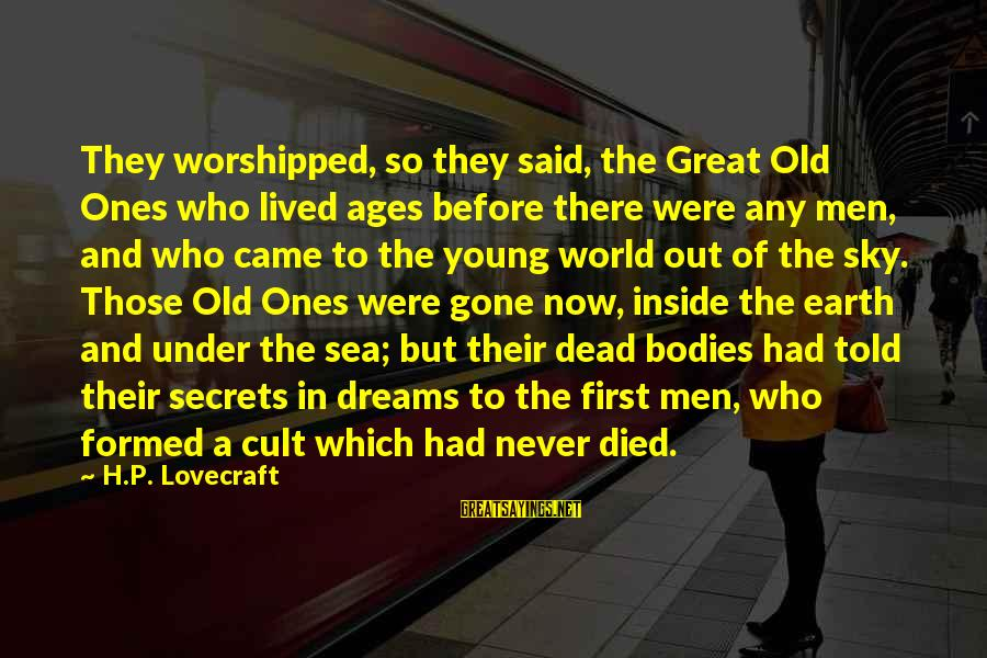 Young But Old Sayings By H.P. Lovecraft: They worshipped, so they said, the Great Old Ones who lived ages before there were