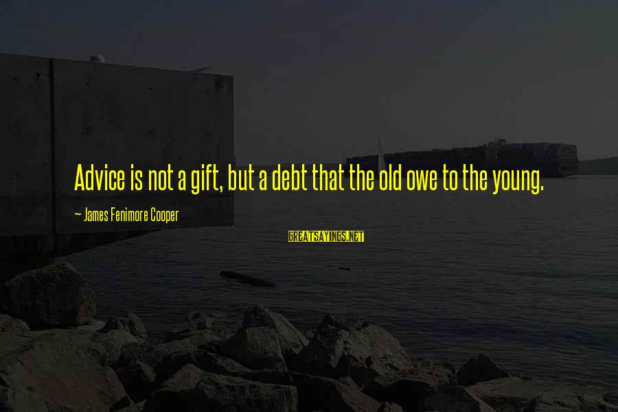 Young But Old Sayings By James Fenimore Cooper: Advice is not a gift, but a debt that the old owe to the young.
