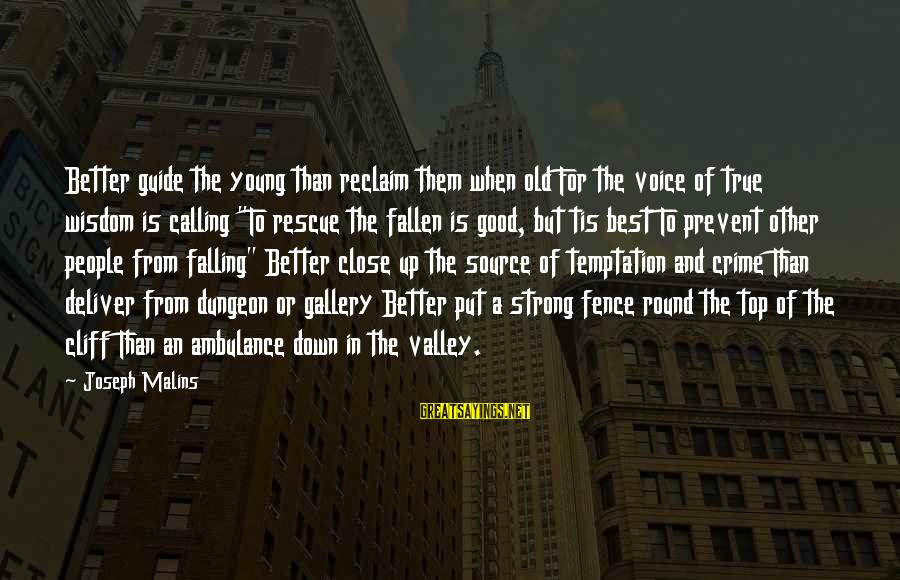 Young But Old Sayings By Joseph Malins: Better guide the young than reclaim them when old For the voice of true wisdom