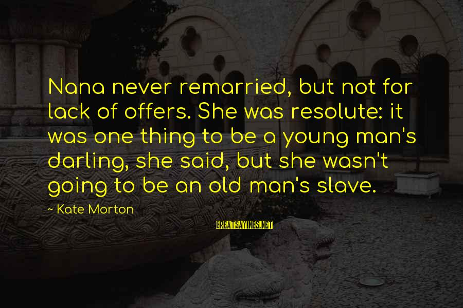 Young But Old Sayings By Kate Morton: Nana never remarried, but not for lack of offers. She was resolute: it was one