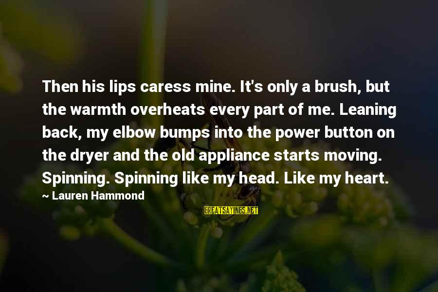 Young But Old Sayings By Lauren Hammond: Then his lips caress mine. It's only a brush, but the warmth overheats every part