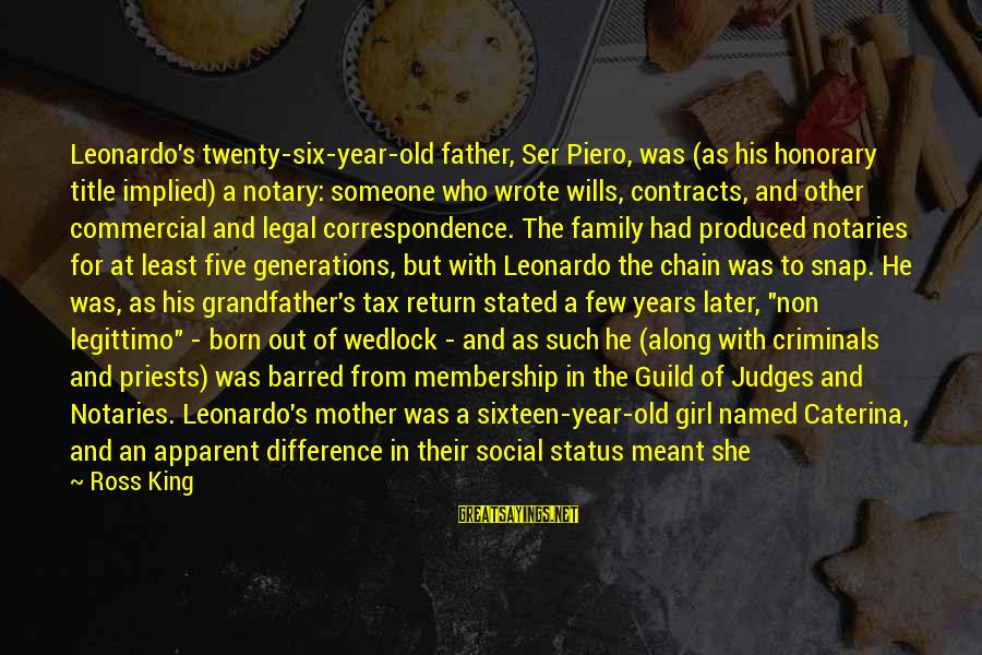 Young But Old Sayings By Ross King: Leonardo's twenty-six-year-old father, Ser Piero, was (as his honorary title implied) a notary: someone who