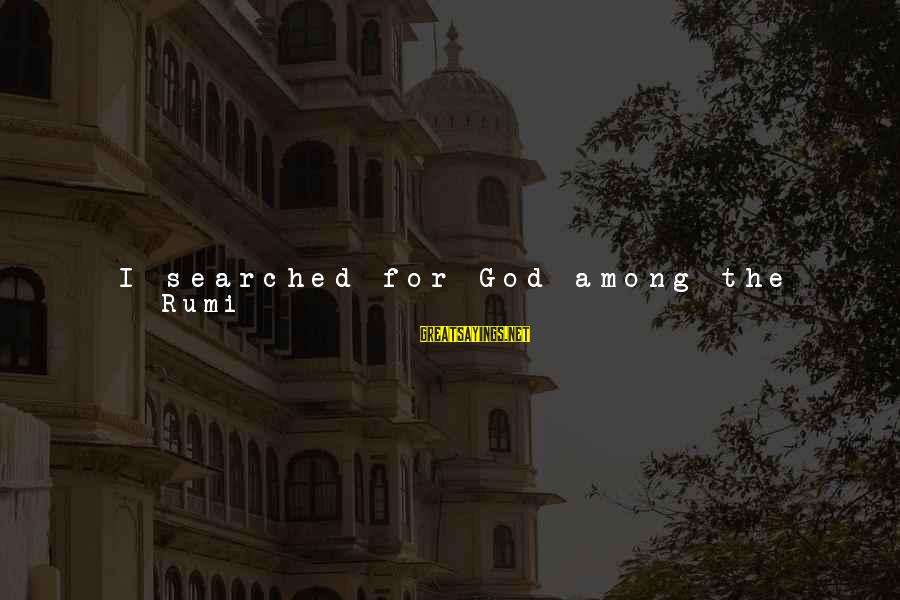 Young But Old Sayings By Rumi: I searched for God among the Christians and on the Cross and therein I found