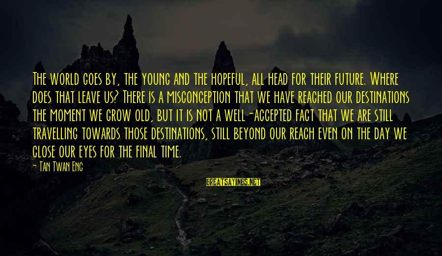 Young But Old Sayings By Tan Twan Eng: The world goes by, the young and the hopeful, all head for their future. Where
