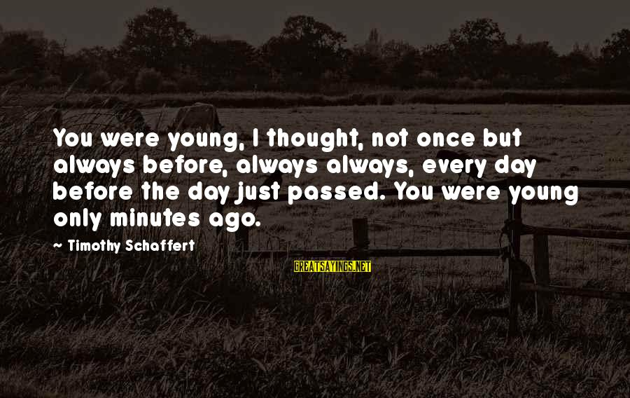 Young But Old Sayings By Timothy Schaffert: You were young, I thought, not once but always before, always always, every day before