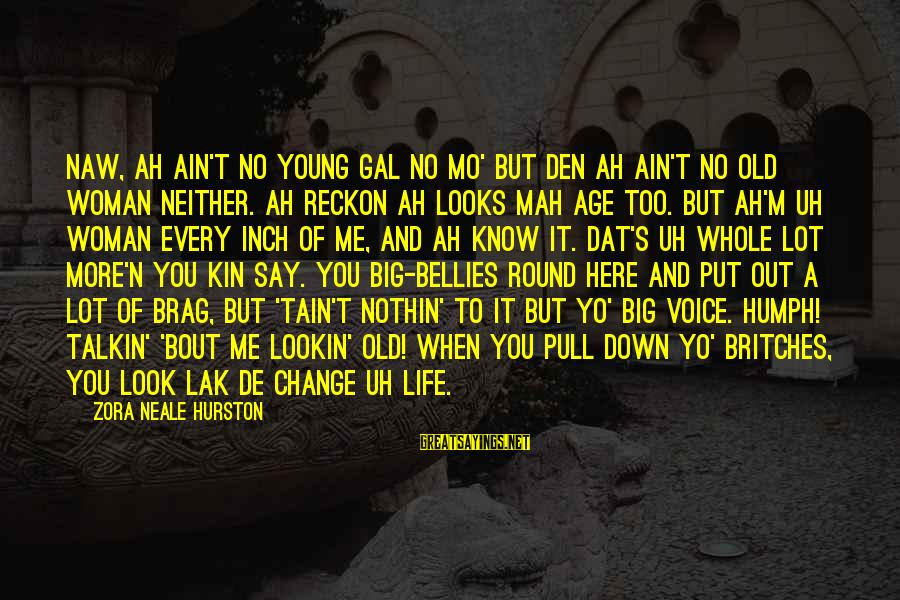 Young But Old Sayings By Zora Neale Hurston: Naw, Ah ain't no young gal no mo' but den Ah ain't no old woman