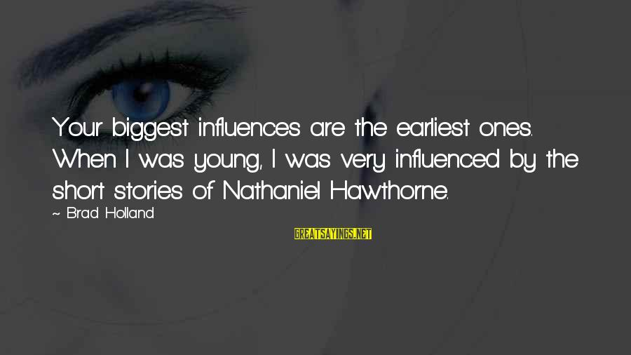 Young Ones Sayings By Brad Holland: Your biggest influences are the earliest ones. When I was young, I was very influenced