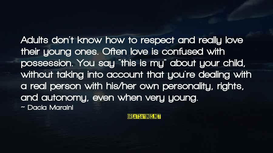 Young Ones Sayings By Dacia Maraini: Adults don't know how to respect and really love their young ones. Often love is