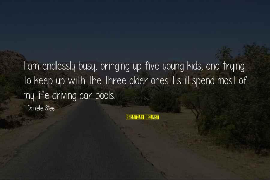 Young Ones Sayings By Danielle Steel: I am endlessly busy, bringing up five young kids, and trying to keep up with