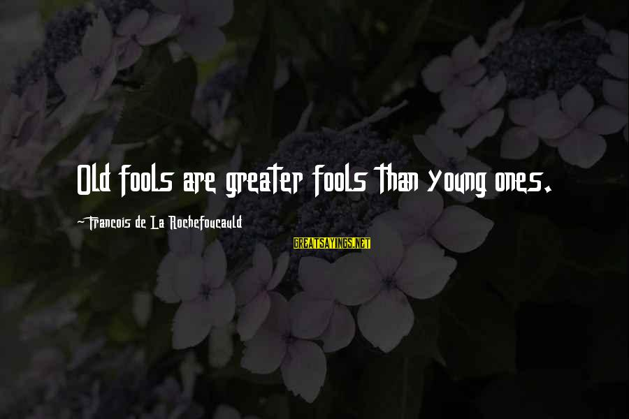 Young Ones Sayings By Francois De La Rochefoucauld: Old fools are greater fools than young ones.