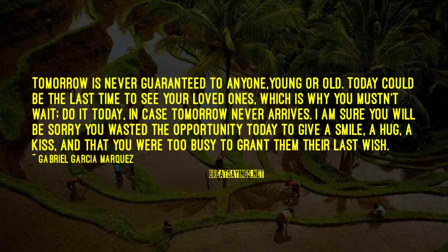 Young Ones Sayings By Gabriel Garcia Marquez: Tomorrow is never guaranteed to anyone,young or old. Today could be the last time to