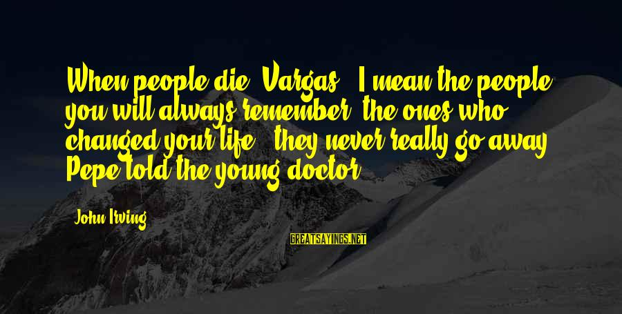 Young Ones Sayings By John Irving: When people die, Vargas - I mean the people you will always remember, the ones