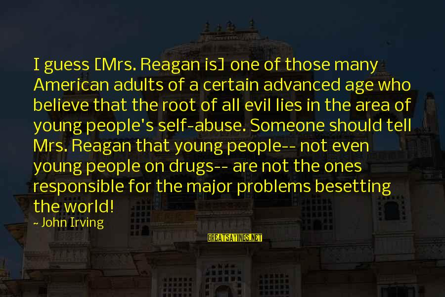 Young Ones Sayings By John Irving: I guess [Mrs. Reagan is] one of those many American adults of a certain advanced