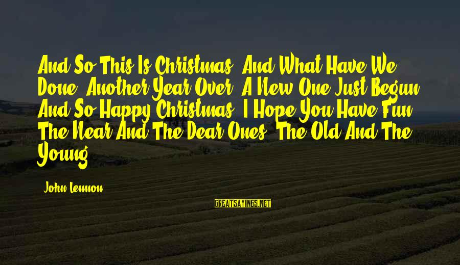 Young Ones Sayings By John Lennon: And So This Is Christmas; And What Have We Done? Another Year Over; A New