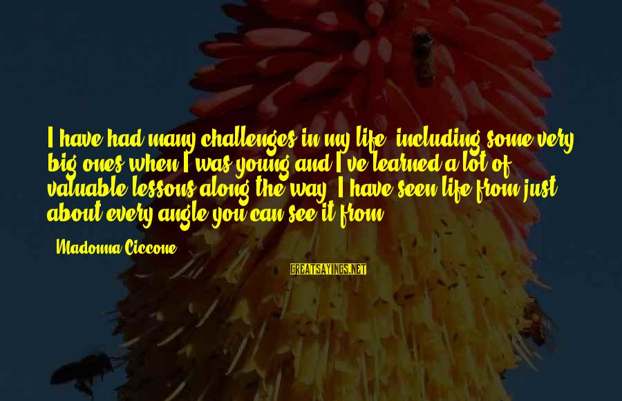 Young Ones Sayings By Madonna Ciccone: I have had many challenges in my life, including some very big ones when I