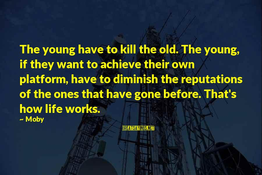 Young Ones Sayings By Moby: The young have to kill the old. The young, if they want to achieve their