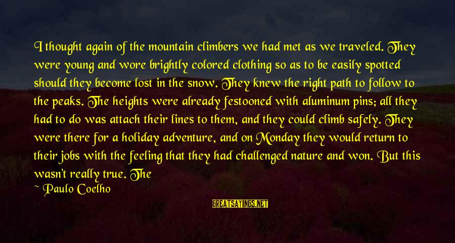 Young Ones Sayings By Paulo Coelho: I thought again of the mountain climbers we had met as we traveled. They were