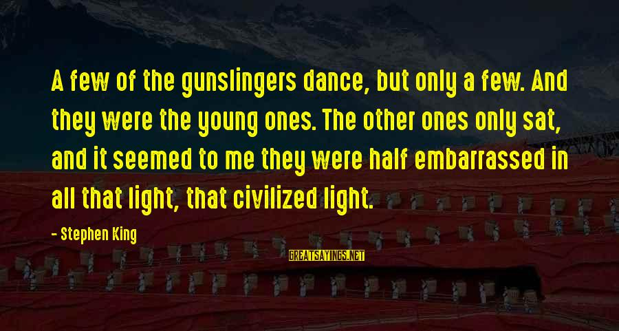 Young Ones Sayings By Stephen King: A few of the gunslingers dance, but only a few. And they were the young