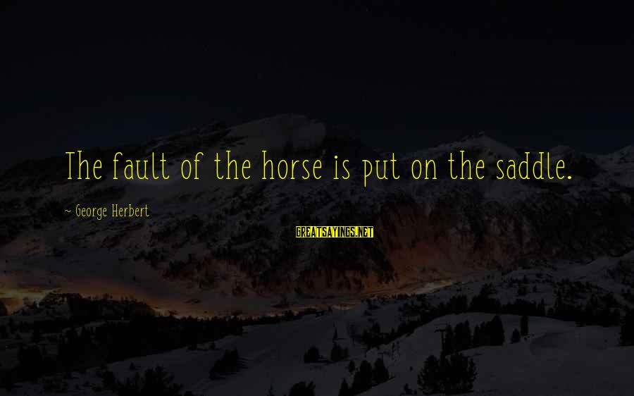 Young Samurai The Way Of The Warrior Sayings By George Herbert: The fault of the horse is put on the saddle.