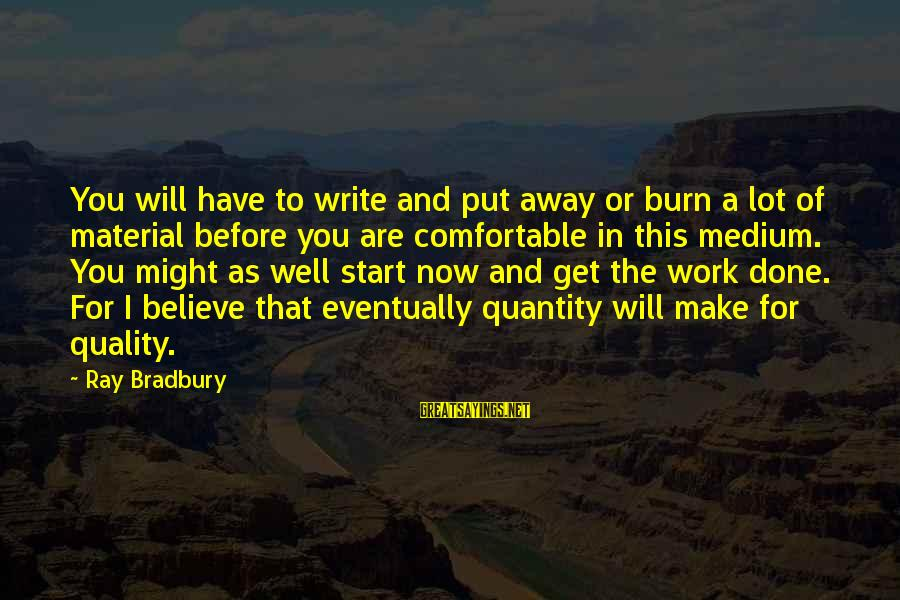 Young Samurai The Way Of The Warrior Sayings By Ray Bradbury: You will have to write and put away or burn a lot of material before