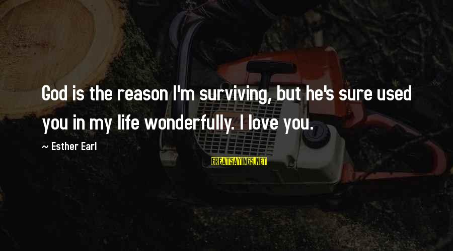 Your Army Boyfriend Sayings By Esther Earl: God is the reason I'm surviving, but he's sure used you in my life wonderfully.