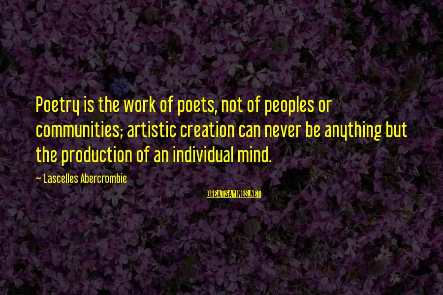 Your Army Boyfriend Sayings By Lascelles Abercrombie: Poetry is the work of poets, not of peoples or communities; artistic creation can never