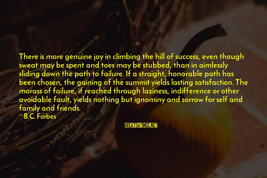 Your Chosen Family Sayings By B.C. Forbes: There is more genuine joy in climbing the hill of success, even though sweat may