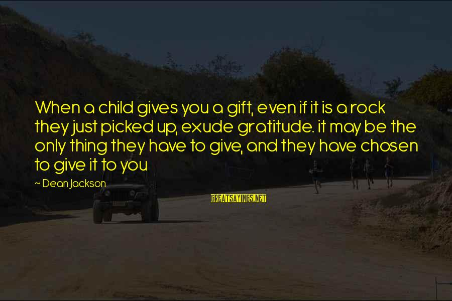 Your Chosen Family Sayings By Dean Jackson: When a child gives you a gift, even if it is a rock they just