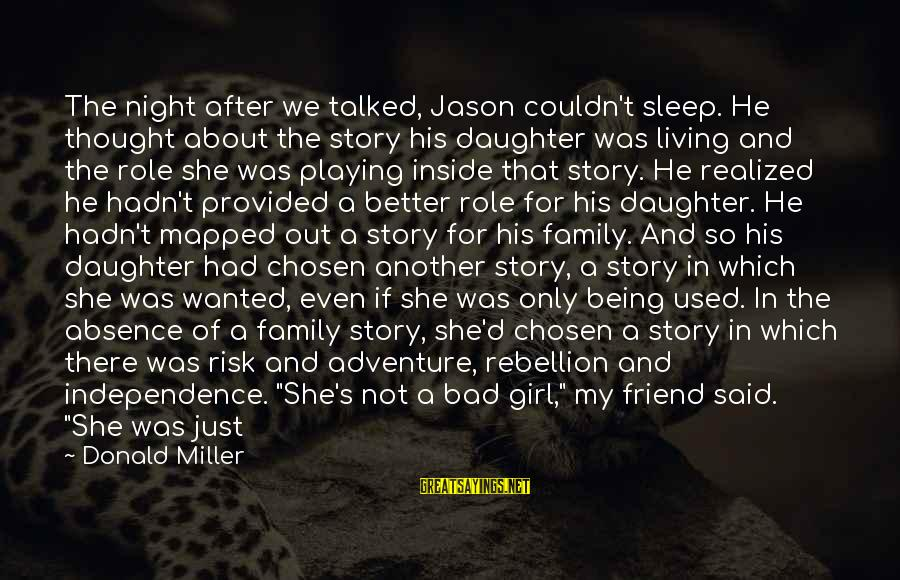 Your Chosen Family Sayings By Donald Miller: The night after we talked, Jason couldn't sleep. He thought about the story his daughter
