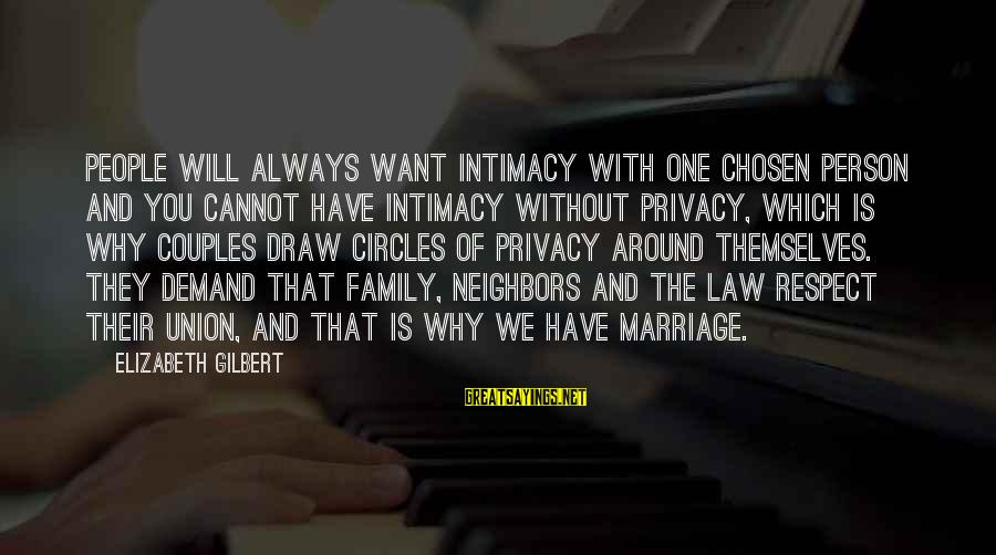 Your Chosen Family Sayings By Elizabeth Gilbert: People will always want intimacy with one chosen person and you cannot have intimacy without