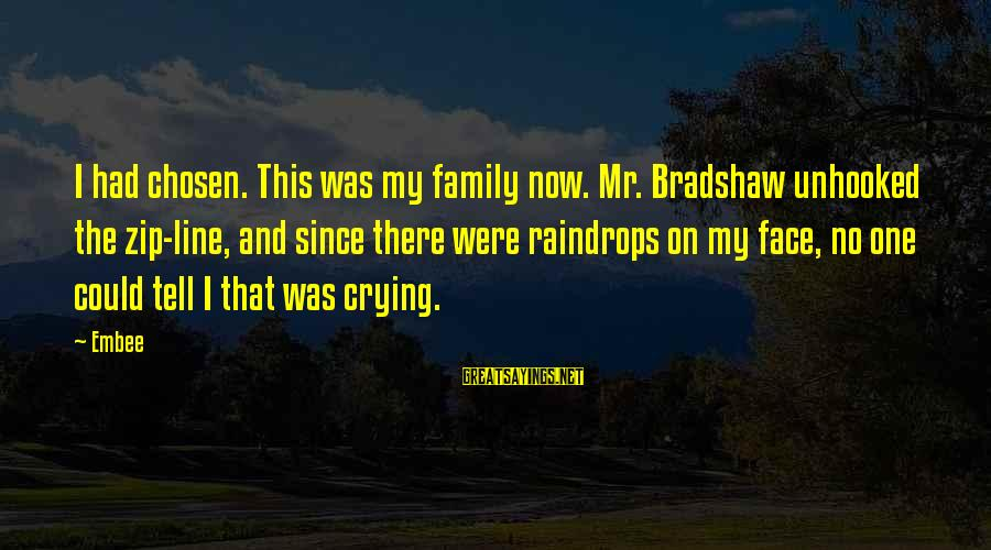 Your Chosen Family Sayings By Embee: I had chosen. This was my family now. Mr. Bradshaw unhooked the zip-line, and since