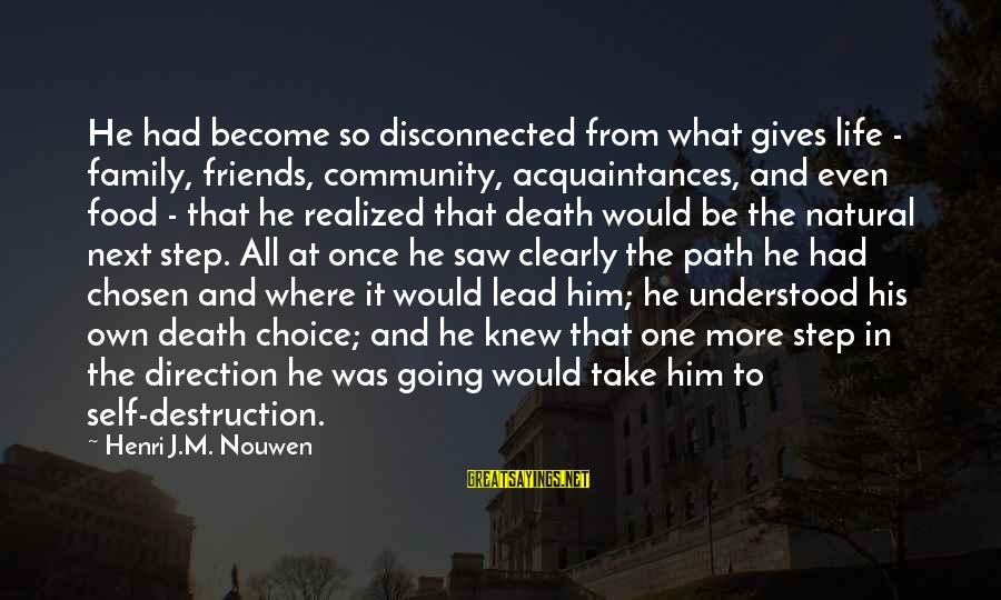 Your Chosen Family Sayings By Henri J.M. Nouwen: He had become so disconnected from what gives life - family, friends, community, acquaintances, and