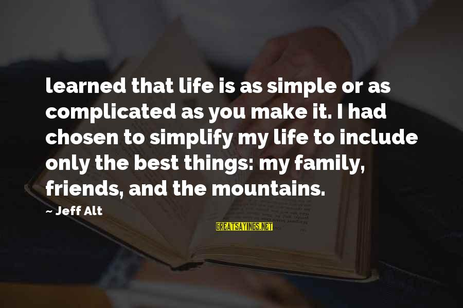 Your Chosen Family Sayings By Jeff Alt: learned that life is as simple or as complicated as you make it. I had