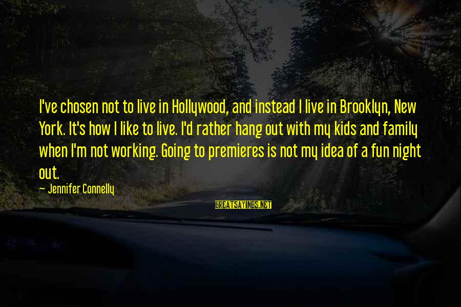 Your Chosen Family Sayings By Jennifer Connelly: I've chosen not to live in Hollywood, and instead I live in Brooklyn, New York.