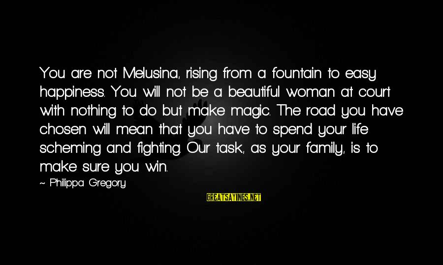 Your Chosen Family Sayings By Philippa Gregory: You are not Melusina, rising from a fountain to easy happiness. You will not be
