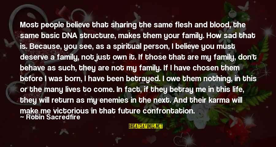 Your Chosen Family Sayings By Robin Sacredfire: Most people believe that sharing the same flesh and blood, the same basic DNA structure,