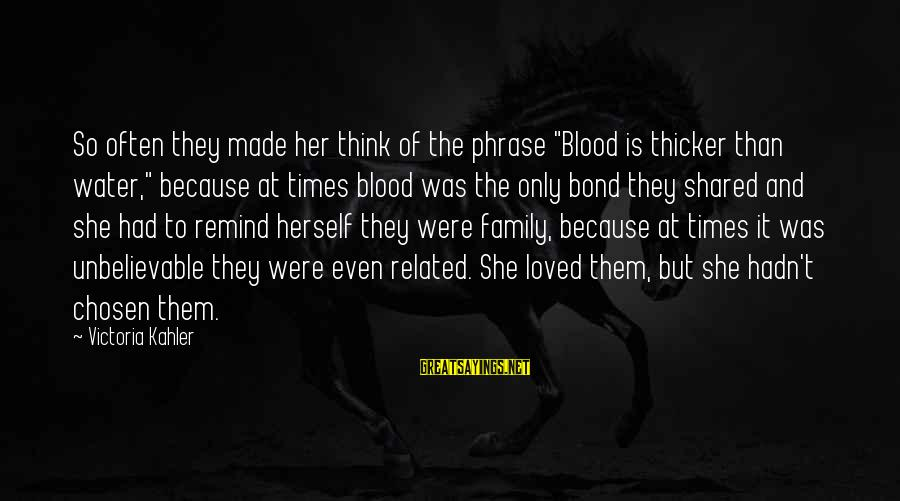 """Your Chosen Family Sayings By Victoria Kahler: So often they made her think of the phrase """"Blood is thicker than water,"""" because"""