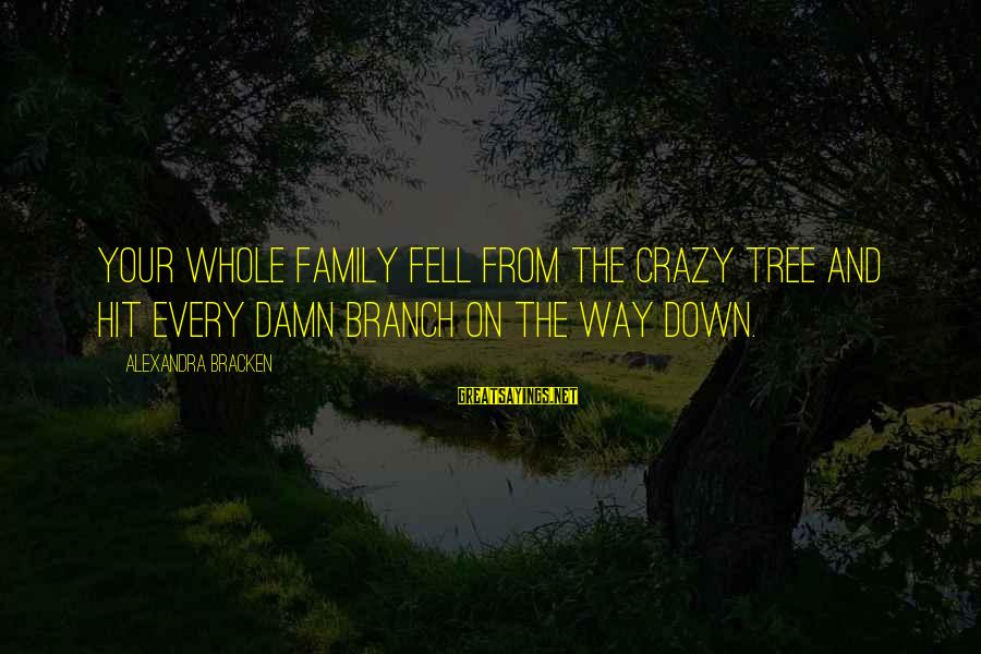 Your Crazy Family Sayings By Alexandra Bracken: Your whole family fell from the crazy tree and hit every damn branch on the