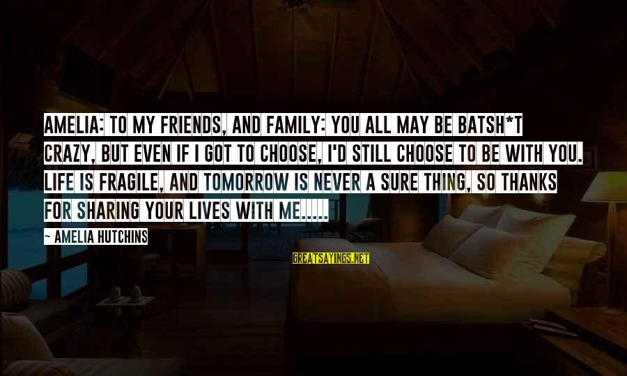 Your Crazy Family Sayings By Amelia Hutchins: AMELIA: To my friends, and family: You all may be batsh*t crazy, but even if