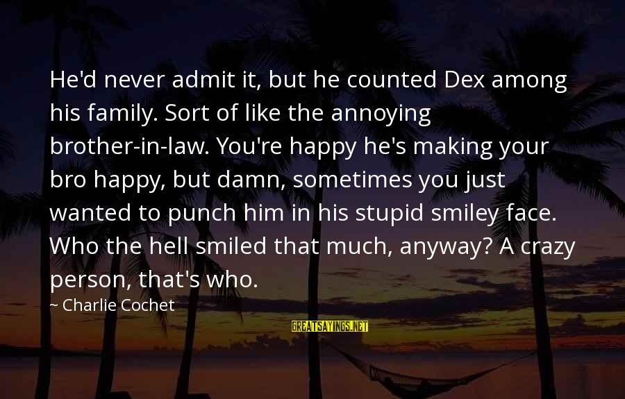 Your Crazy Family Sayings By Charlie Cochet: He'd never admit it, but he counted Dex among his family. Sort of like the