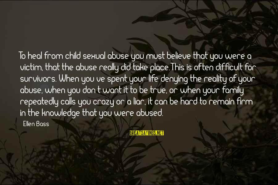 Your Crazy Family Sayings By Ellen Bass: To heal from child sexual abuse you must believe that you were a victim, that